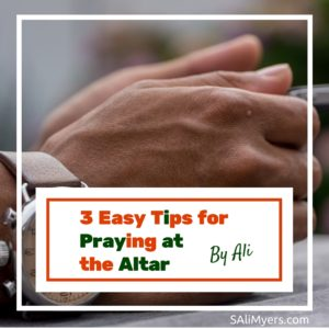 3 Easy Tips for Praying at the Altar