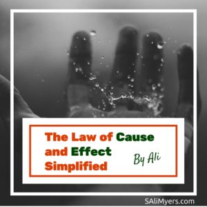 The Universal Law of Cause and Effect Simplified