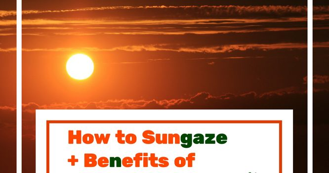 How to Sungaze + Benefits of Sungazing
