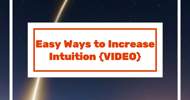 Easy Ways to Increase Intuition {VIDEO}