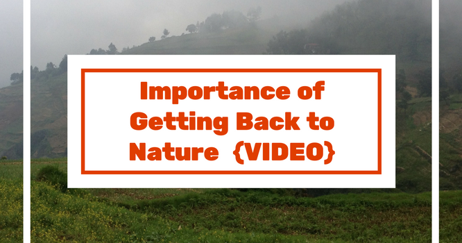 Importance of Getting Back to Nature {VIDEO}