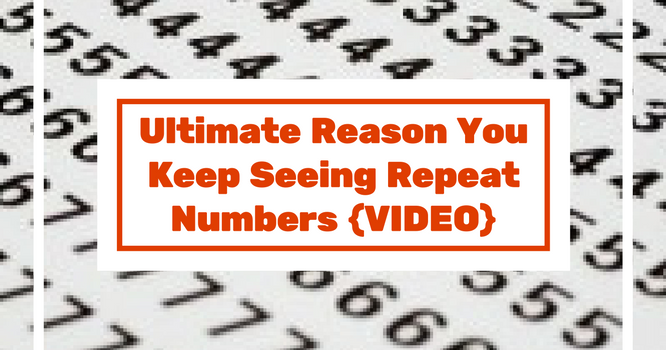ULTIMATE Reason Why You Keep Seeing Repeating Numbers {VIDEO}