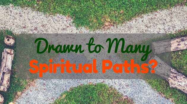 Are You Being Drawn to Many Spiritual Paths?