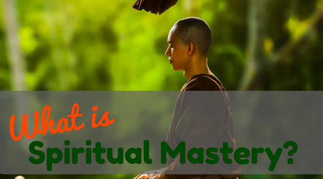 What is Spiritual Mastery?